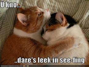 U kno...  ..dare's leek in see-ling