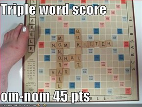 Triple word score  om-nom 45 pts