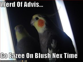Werd Of Advis...  Go Eazee On Blush Nex Time