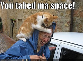 You taked ma space!