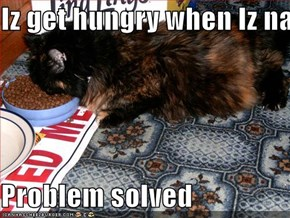 Iz get hungry when Iz naps  Problem solved