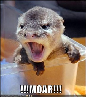 !!!MOAR!!!