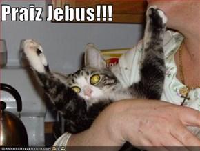 Praiz Jebus!!!