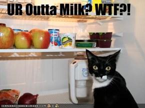UR Outta Milk? WTF?!
