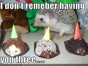 I don't remeber having   you three.....
