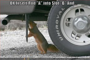 "OK Insert Rod ""A"" into Slot ""B"" And..."