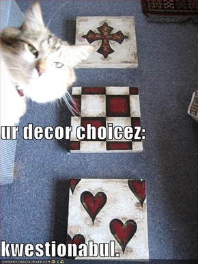 ur decor choicez: kwestionabul.
