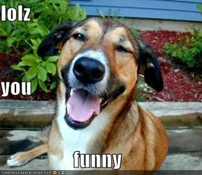 lolz you funny