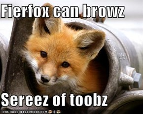 Fierfox can browz  Sereez of toobz