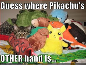 Guess where Pikachu's  OTHER hand is...