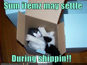 Sum itemz may settle  During shippin!!