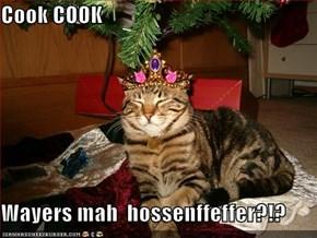 Cook COOK    Wayers mah  hossenffeffer?!?
