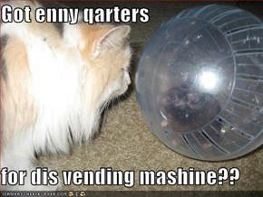 Got enny qarters  for dis vending mashine??