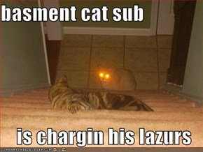 basment cat sub  is chargin his lazurs