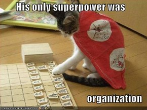 His only superpower was   organization