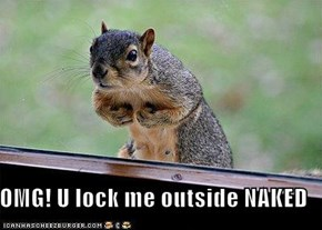 OMG! U lock me outside NAKED