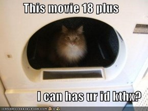 This movie 18 plus  I can has ur id kthx?