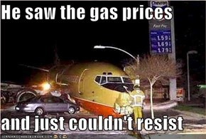 He saw the gas prices  and just couldn't resist