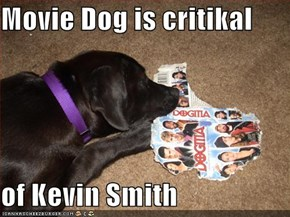 Movie Dog is critikal  of Kevin Smith