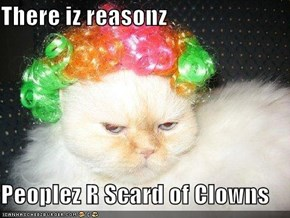 There iz reasonz  Peoplez R Scard of Clowns