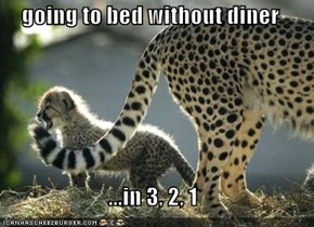 going to bed without diner  ...in 3, 2, 1