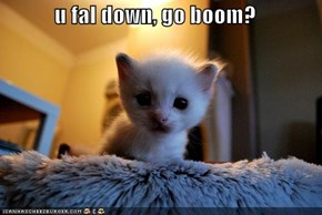 u fal down, go boom?