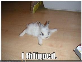 I thlipped.