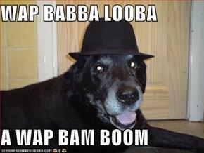WAP BABBA LOOBA   A WAP BAM BOOM