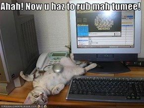 Ahah! Now u haz to rub mah tumee!