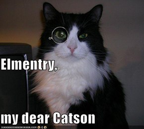 Elmentry, my dear Catson