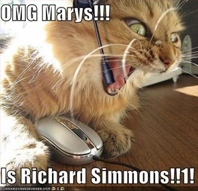 OMG Marys!!!  Is Richard Simmons!!1!