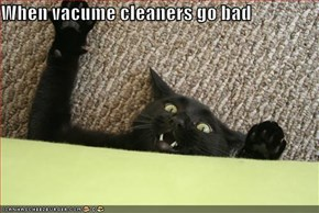When vacume cleaners go bad