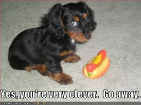 Yes, you're very clever.  Go away.
