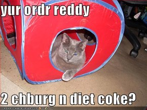 yur ordr reddy  2 chburg n diet coke?