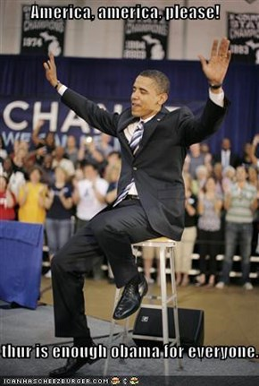 America, america, please!  thur is enough obama for everyone.