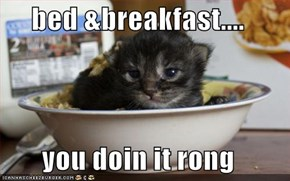 bed &breakfast....  you doin it rong