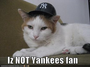 Iz NOT Yankees fan