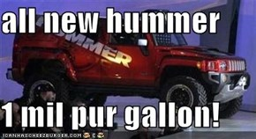 all new hummer  1 mil pur gallon!