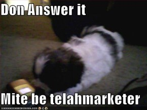 Don Answer it  Mite be telahmarketer
