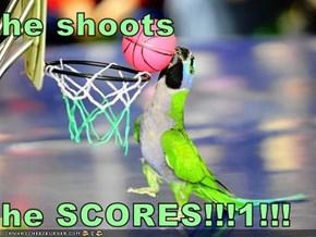 he shoots  he SCORES!!!1!!!