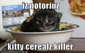 iz notoriuz  kitty cerealz killer