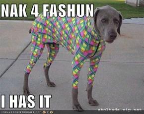 NAK 4 FASHUN  I HAS IT