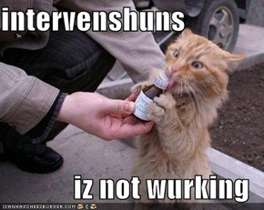 intervenshuns  iz not wurking