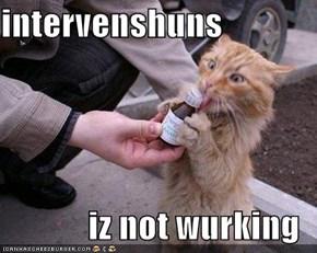 intervenshuns  iz not wurking