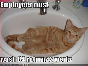 Employeez must  wash B4 returnz 2 werkz