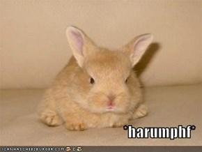 *harumphf*