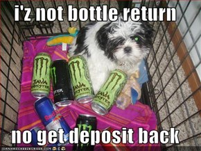 i'z not bottle return  no get deposit back