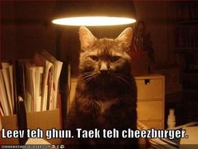 Leev teh ghun. Taek teh cheezburger.
