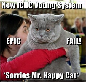 New ICHC Voting System     EPIC                              FAIL! *Sorries Mr. Happy Cat*
