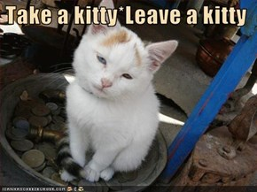 Take a kitty*Leave a kitty